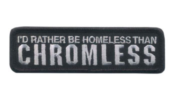 Stock Biker Patch - I'd Rather Be Homeless Than Chromeless